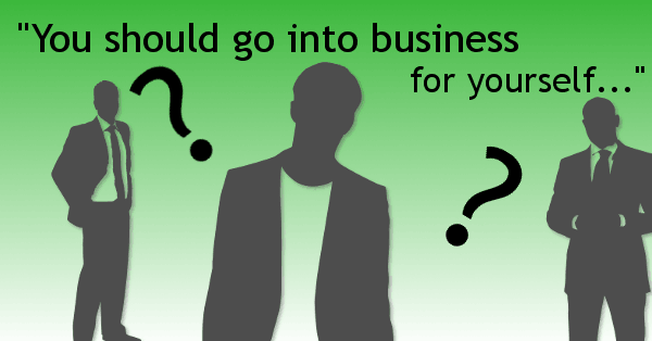 you_should_go_into_business_for_yourself